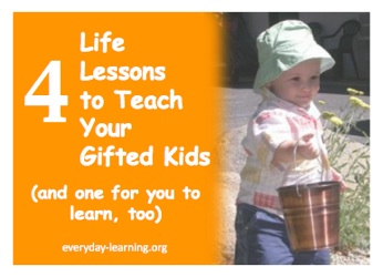 Life lessons to teach your gifted kids- and one for you to learn, too