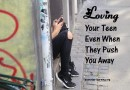 Loving Your Teens (even when they push you away)