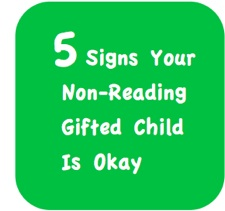 5 Signs Your Non-Reading Gifted Child is Okay